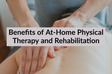 Benefits of At-Home Physical Therapy and Rehabilitation